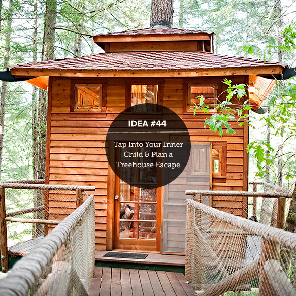 IDEA44: Tap into Your Inner Child & Plan a Treehouse Escape