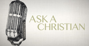 MISSED A CLASS?  WATCH THE VIDEO HERE: ASK A CHRISTIAN - Part 1  › ASK A CHRISTIAN - Part 2  › ASK A CHRISTIAN - Part 3  › ASK A CHRISTIAN - Part 4  › ASK A CHRISTIAN - Part 5  ›