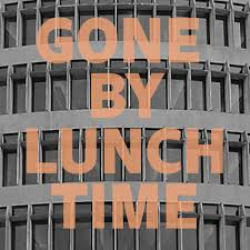 Gone By Lunchtime.png