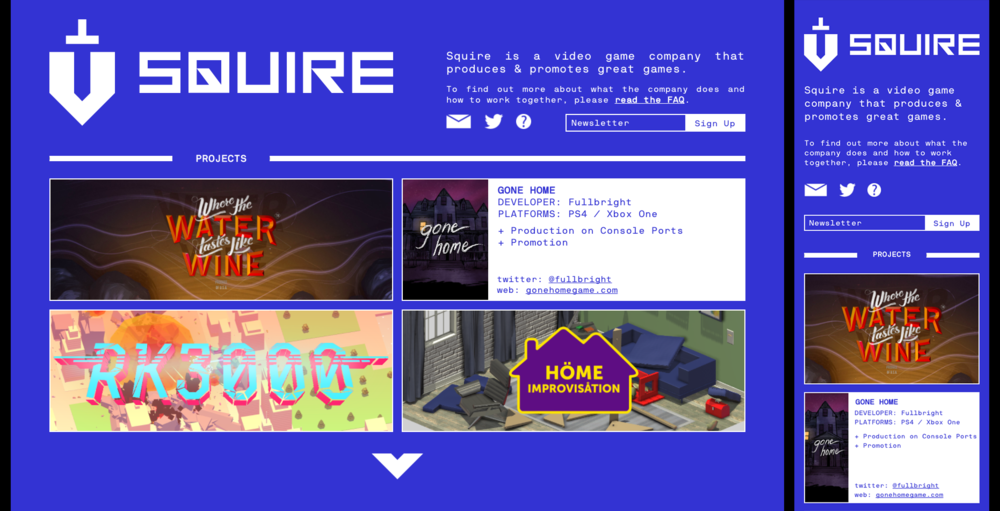 Squire.co Site    Photoshop, Node.js, Jade, Stylus, Javascript.   Responsive site for Squire.co. I'm working with the head of the company, Chris Dwyer, to gradually iterate on this portfolio of Squire's work.  View the  live site here .