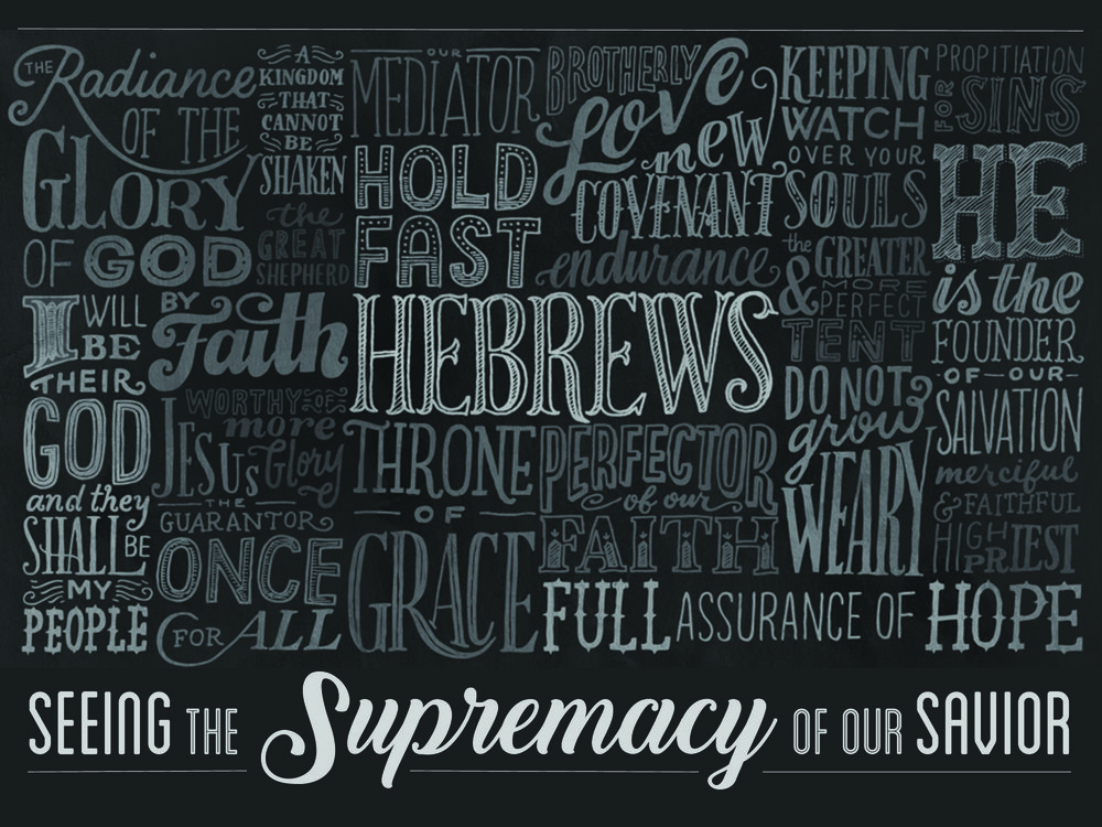 Hebrews: Seeing the Supremacy of our Savior
