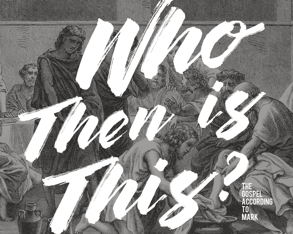 CURRENT SERIES | Who Then Is This? The Gospel According to Mark