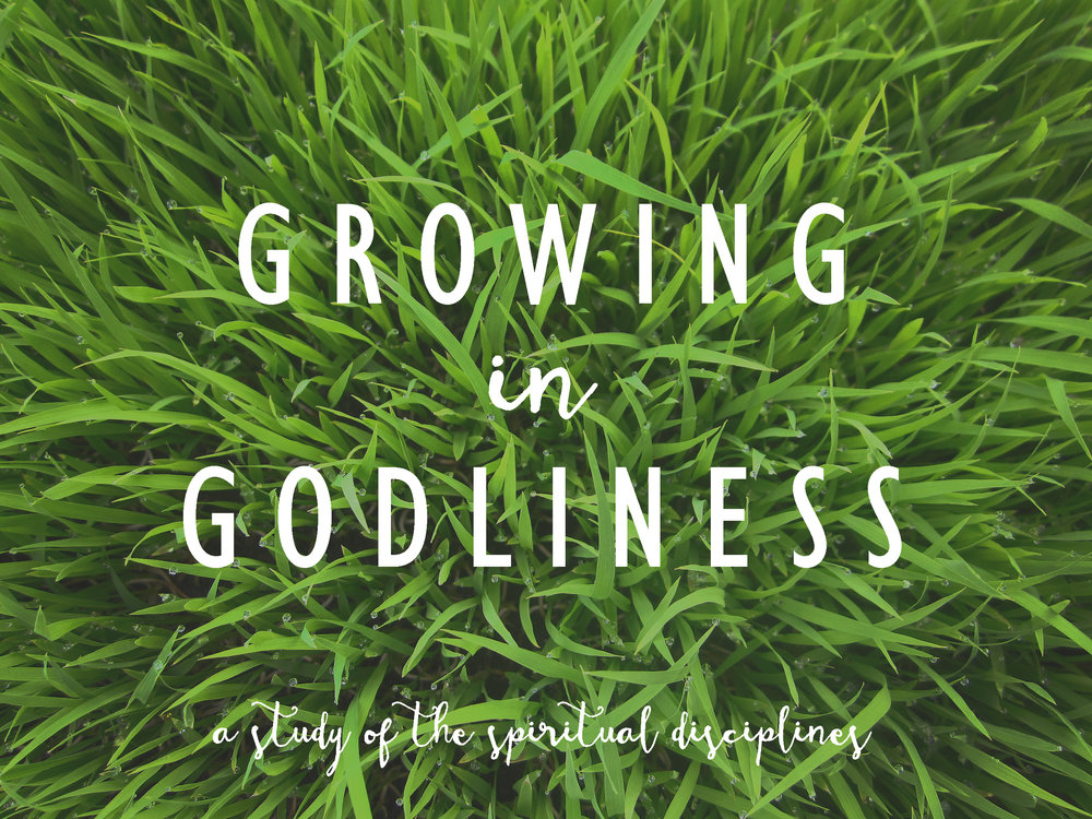 2016, GROWING IN GODLINESS: A STUDY ON THE SPIRITUAL DISCIPLINES