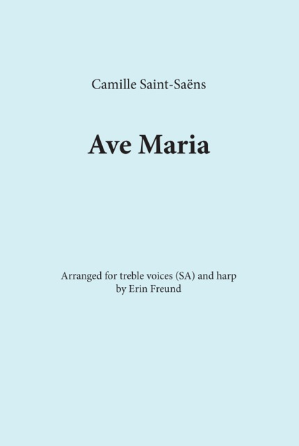 Saint-Saens:  Ave Maria,   arranged for treble voices (SA) and harp.  Perform as a trio, or with women's choir.    Printed Choral scores: $1.95      Printed   harp par  t: $8.00      Download PDF of Choral score and the harp part: $9.00