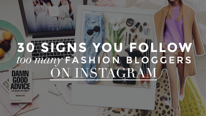 Signs You Follow Too Many Fashion Blogs on Instagram