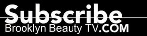 SUBSCRIBE BROOKLYN BEAUTY TV .COM