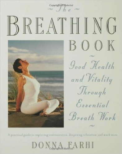 The Breathing Book, Good Health and Vitality Through Essential Breath Work,  by Donna Farhi