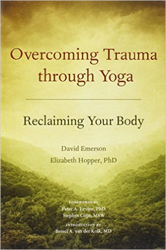 Overcoming Trauma Through Yoga. Reclaiming Your Body,  by Emerson, David and Elizabeth Hopper