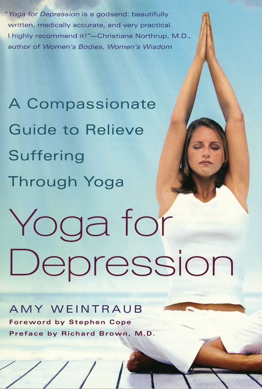 A Compassionate Guide to Relieve Suffering Through Yoga. Yoga for Depression,  by Amy Weintraub