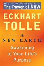 A New Earth, Awakening to your Life's Purpose , Eckhart Tolle