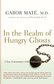 In the Realm of Hungry Ghosts, Close Encounters with Addiction , Gabor Maté