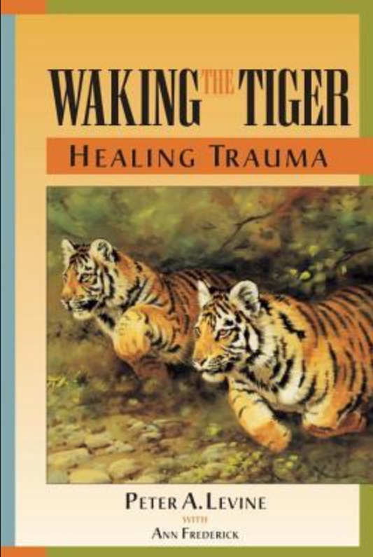 Waking the Tiger, Healing Trauma  by Peter Levine
