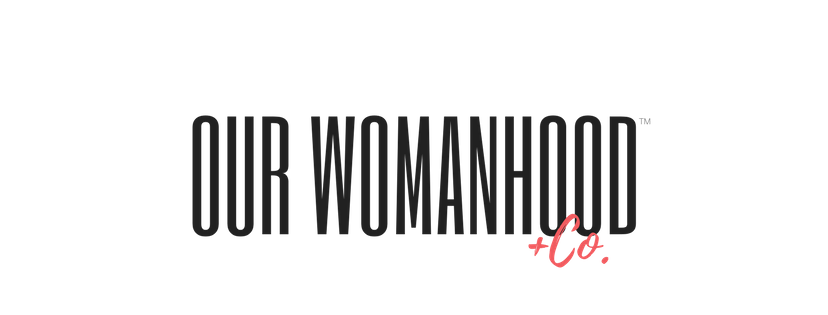 Our Womanhood + Co.