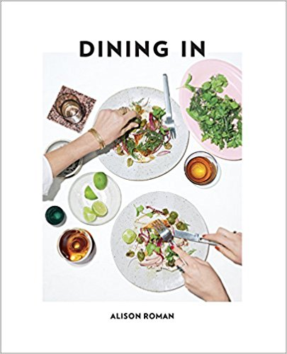 Dining In: Highly Cookable Recipes   // Alison Roman's debut cookbook features 125 recipes for simple, of-the-moment dishes that are full of quickie techniques.