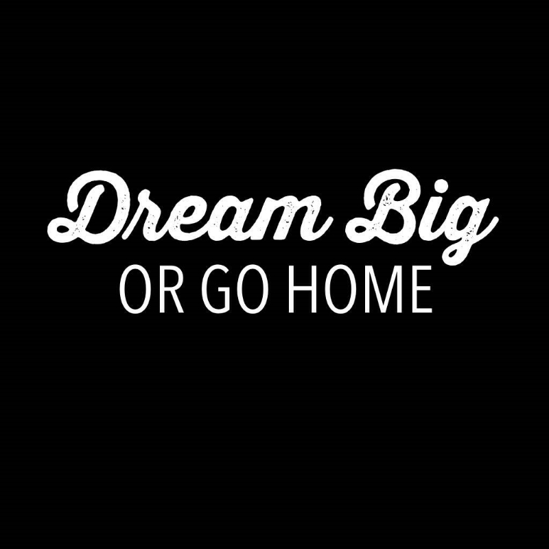 dream-big-or-go-home