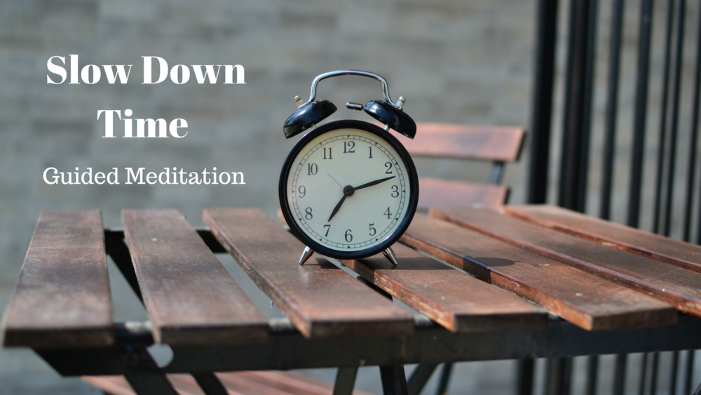 Slow Down Time meditation