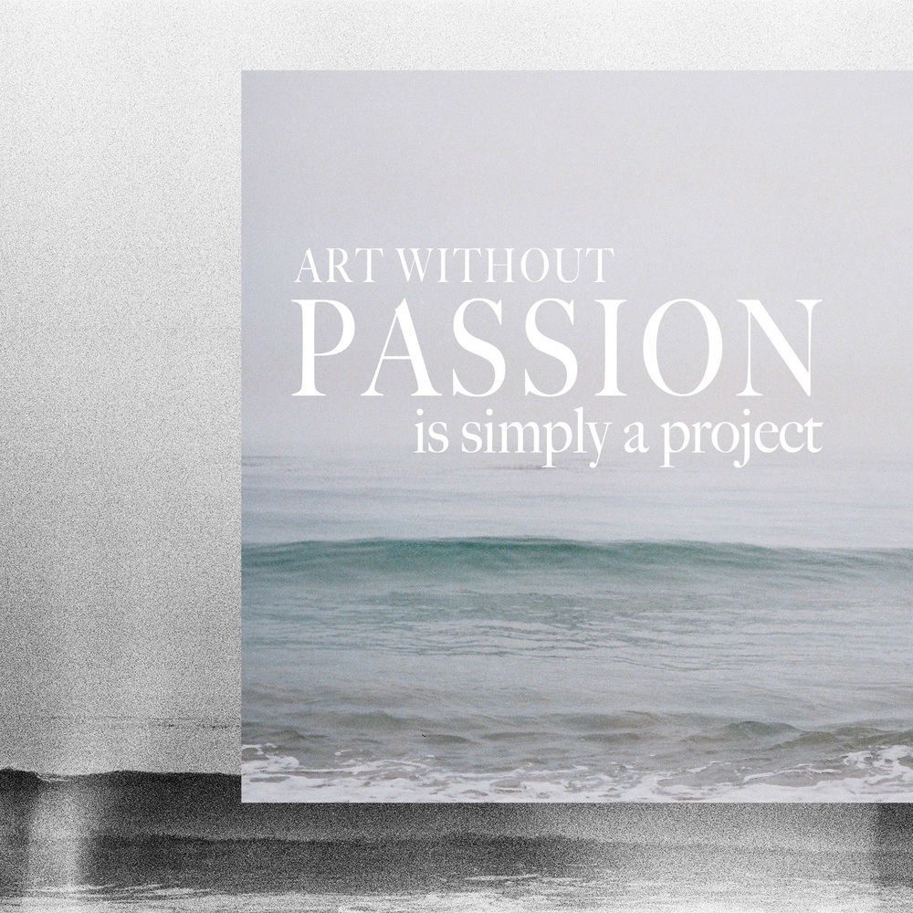 art without passion is simply a project | hart & honey