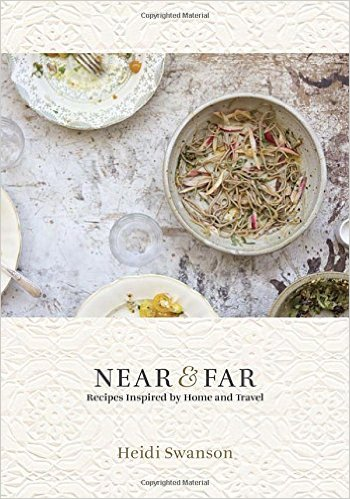 Near & Far: Recipes Inspired by Home & Travel by Heidi Swanson