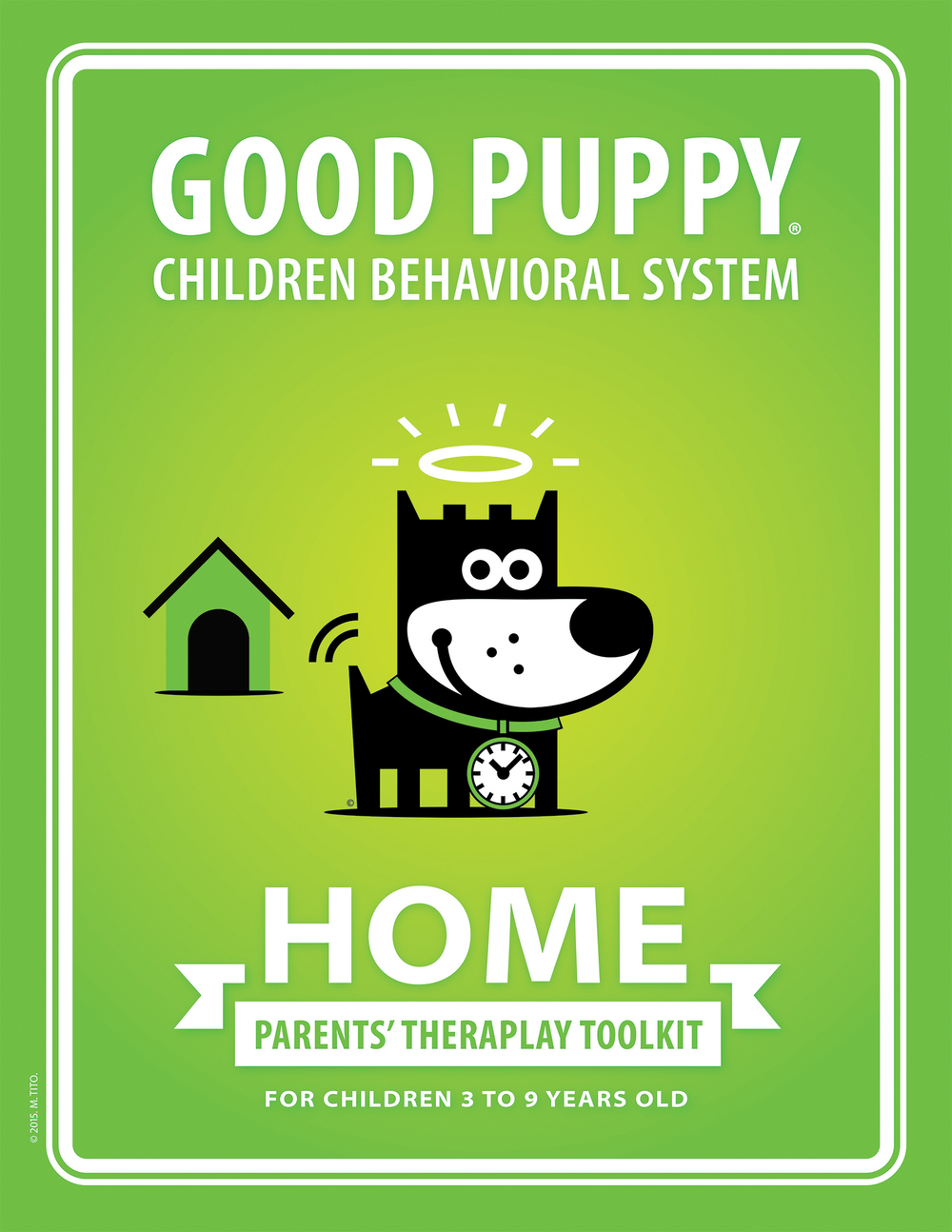 "HOME   GOOD PUPPY® Children Behavioral System    Created by Marina Tito & Lorenzo Di Alessandro    Recommended for Parents of Children Ages 3 - 9   Publisher:  Good Puppy  Website:  goodpuppy.com  Email: books@goodpuppy.com  Publication Date: July, 2015 Language: English   Softcover edition   ISBN-13: 978-1-940692-32-6 ISBN-10: 1940692326  8.5"" x 11"" 70 pages   Printable PDF edition   ISBN-13: 978-1-940692-35-7 ISBN-10: 1940692357  8.5"" x 11"" 70 pages"
