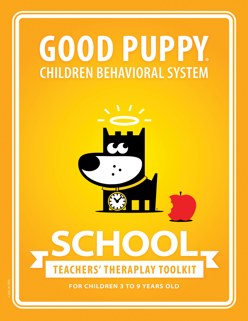 "SCHOOL   GOOD PUPPY® Children Behavioral System    Created by Marina Tito & Lorenzo Di Alessandro    Recommended for Teachers of Children Ages 3 - 9   Publisher:  Good Puppy  Website:  goodpuppy.com  Email: books@goodpuppy.com  Publication Date: July, 2015 Language: English   Softcover edition   ISBN-13: 978-1-940692-33-3 ISBN-10: 1940692333  8.5"" x 11"" 70 pages   Printable PDF edition   ISBN-13: 978-1-940692-36-4 ISBN-10: 1940692364  8.5"" x 11"" 70 pages"