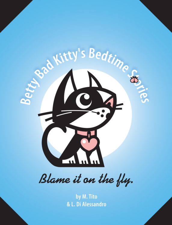 BETTY BAD KITTY BEDTIME STORIES: BLAME IT ON THE FLY