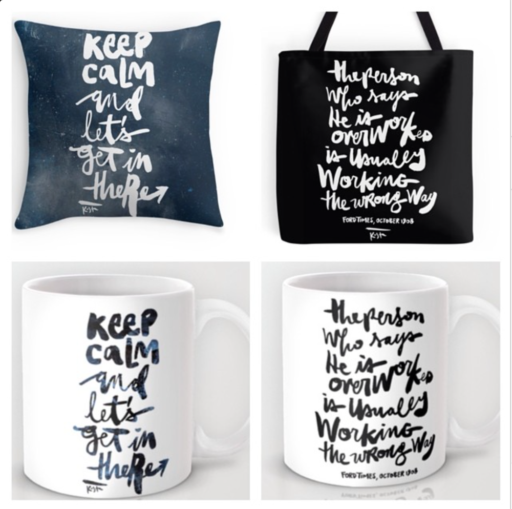 """Keep Calm and Let's Get In There"" and ""The person who says he is overworked is usually working the wrong way."" Apparel + Merch in Redbubble store. Mugs + Clocks in Society6 shop."