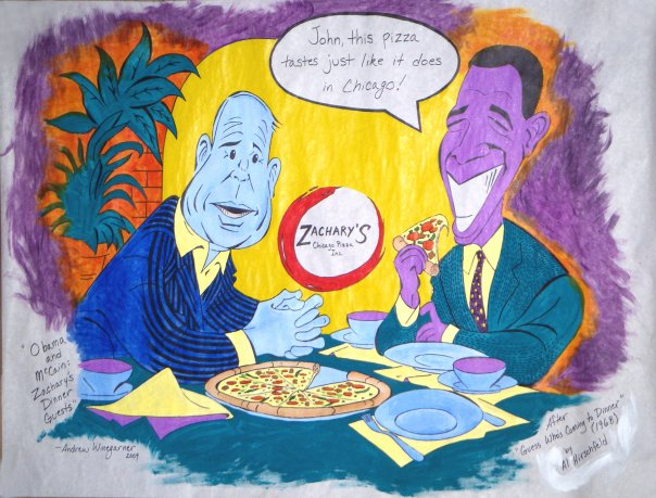 """Obama and McCain: Zachary's Dinner Guests"" (2009)  Jet Blue has an article with a link to this poster I painted! It's in the ""Pizza pARTy"" under ON THE MENU.  http://  sanfrancisco.jetblue.com/  2010/04/  restaurant-review-zacharys-  chicago-pizza.html   Picture on Zacharay's Website:    http://www.zacharys.com/  art/a268.html"