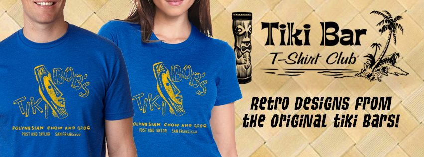 For two years we have been telling you to try  Tiki Bar T-Shirt Club . Every month a new soft cotton T with a different tiki bar, hotel or restaurant featured. Each shirt tells the story of a tiki establishment that is no longer in business. Its tiki bar archeology right on your chest. Buy one or subscribe and get them all.