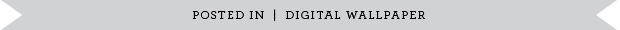 POSTED_IN_DIGITAL_WALLPAPER.jpg