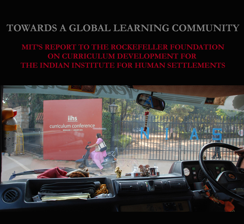 Part of the cover of the final report to the Rockefeller Foundation:  The design of the IIHS curriculum could serve as an excellent inspiration for other urban pedagogical institutions in the global south, where the vast majority of urban growth is occurring. Source: MIT.