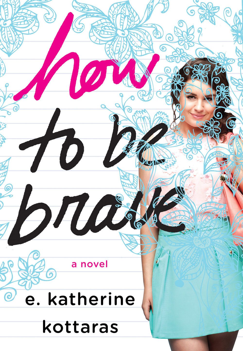 HOW TO BE BRAVE a Young Adult contemporary novel by E. Katherine Kottaras.