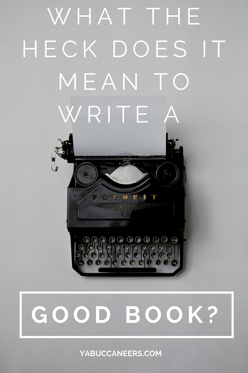 What the heck does it mean to write a good book