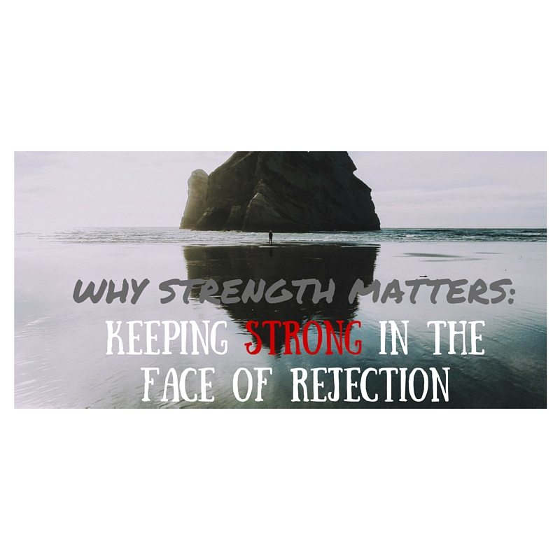 Why Strength Matters: Keeping Strong in the Face of Rejection