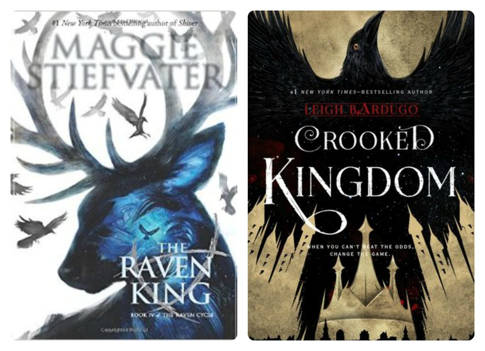 THE RAVEN KING by Maggie Stiefvater and THE CROOKED KINGDOM by Leigh Bardugo.