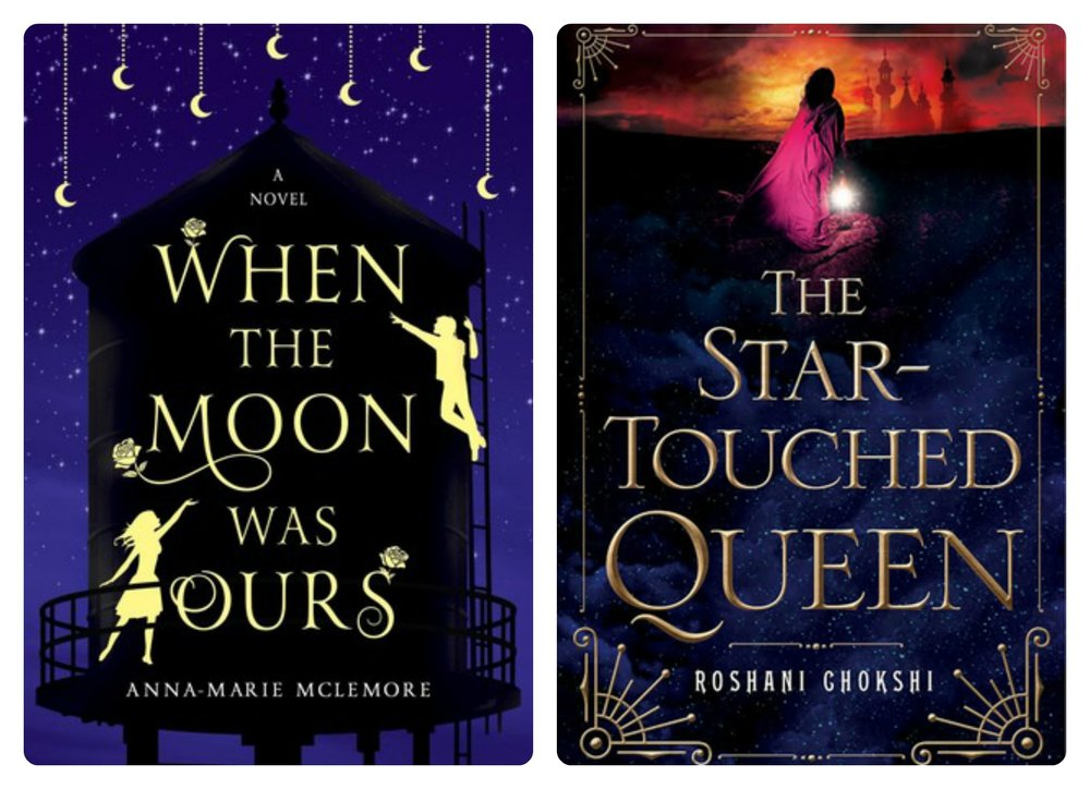 WHEN THE MOON WAS OURS by Anna-Marie McLemore, and THE STAR TOUCHED QUEEN by Roshani Chokshi.