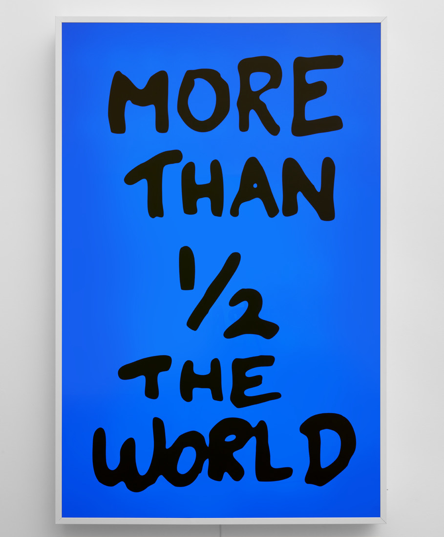 Sam Durant  -  More Than 1/2 The World,  2017 Electric sign with vinyl text, Edition of 3 plus 2 APs 98.5h x 64.5w inches