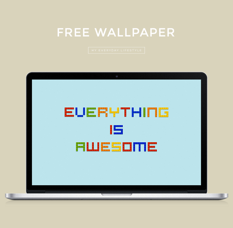 Click to download 'Everything is Awesome' Wallpaper.