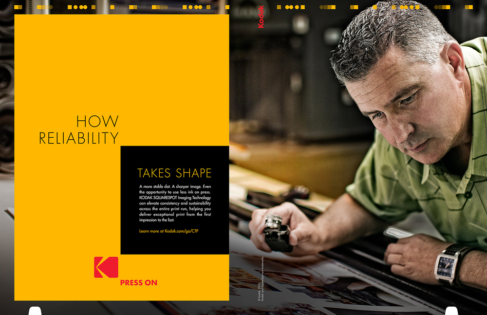 HOW RELIABILITY TAKES SHAPE. A more reliable dot. A sharper image. Even the opportunity to use less ink on press. KODAK SQUARESPOT Imaging Technology can elevate consistency and sustainability across the entire print run, helping you deliver exceptional print from the first impression to the last. Learn more at Kodak.com/go/CTP