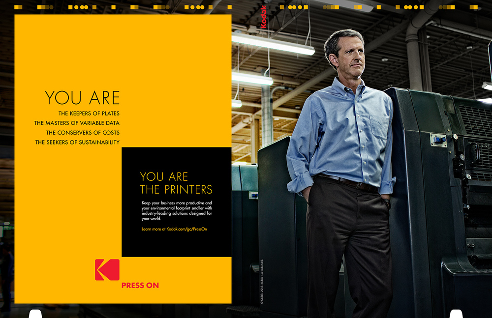 YOU ARE THE KEEPERS OF PLATES. THE MASTERS OF VARIABLE DATA. THE CONSERVERS OF COSTS. THE SEEKERS OF SUSTAINABILITY. YOU ARE THE PRINTERS.  Keep your business more productive and your environmental footprint smaller with industry-leading solutions designed for your world.  Learn more at Kodak.com/go/PressOn