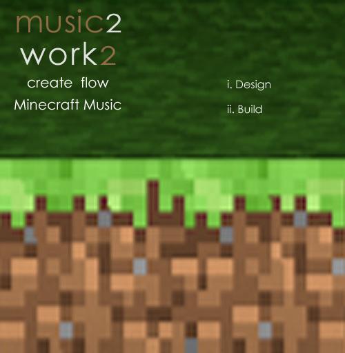 Minecraft — Music to Work to: