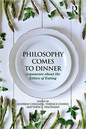 New Release!  Philosophy Comes to Dinner:Arguments About the Ethics of Eating