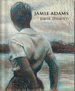 "[click on image to purchase]   ""JAMIE ADAMS: PARIS DREAM'N""   Solo Exhibition Catalogue (2010) Philip Slein Gallery"