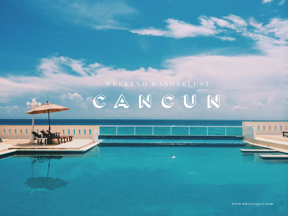 weekenedwanderlust_whereisper_cancun