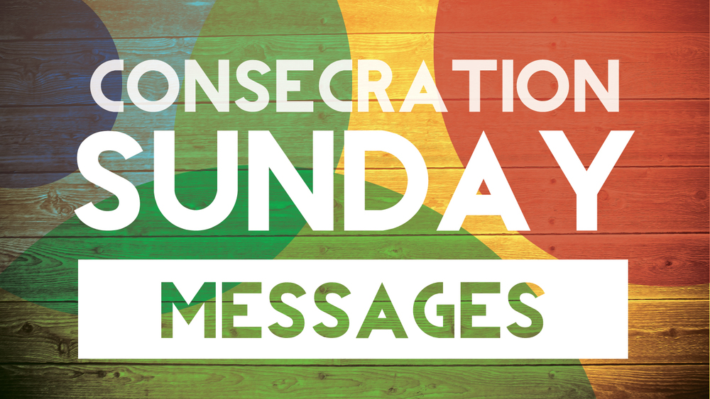 Consecration Sunday Messages