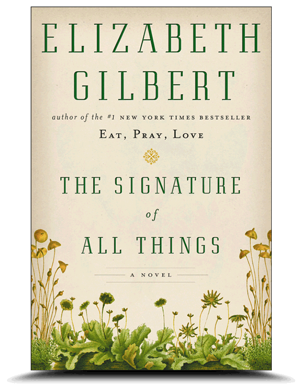 THE SIGNATURE OF ALL THINGS  By Elizabeth Gilbert Illustrated. 501 pp. Viking. $28.95