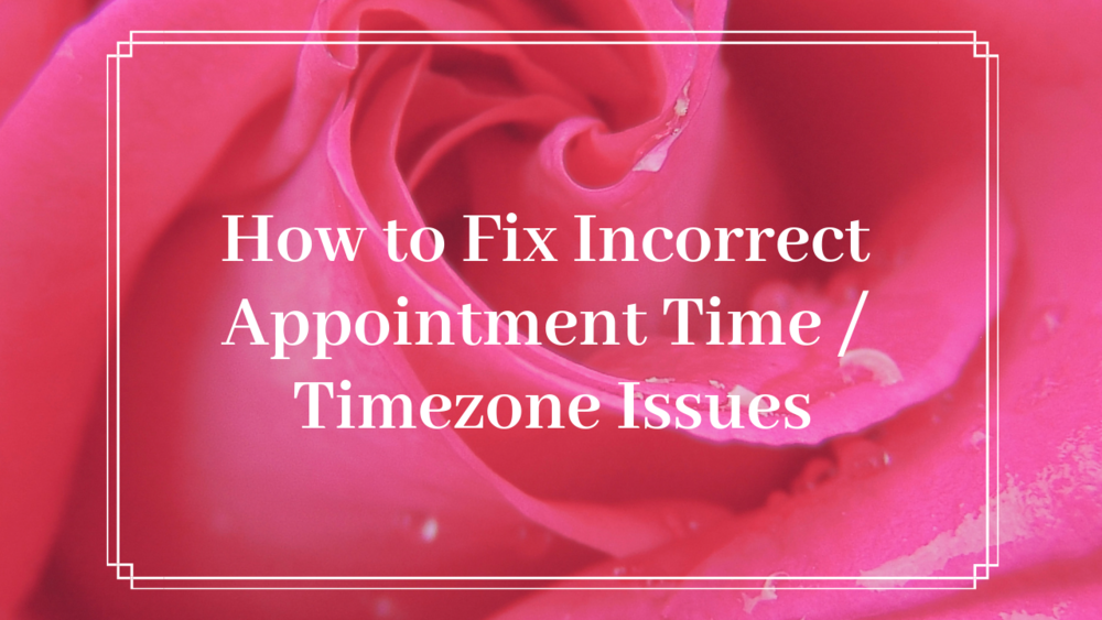 How to Fix Incorrect Appointment Time Timezone Issues.png