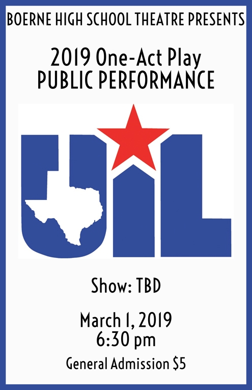 UIL One-Act Play   SHOW DATE: March 1, 2019  Each year, BHS Theatre competes in the largest play production contest in the world, UIL One-Act Play. More than 14,000 Texas high school students in more than 1,000 plays participate in 300 plus contests, which take place from the beginning of March through the three-day, 40-production State Meet One-Act Play Contest. The One-Act Play Contest is supported by more than 200 college and university faculty members serving as critic judges. The League's theatre program is considered by historians to be the foundation of educational and community theatre in Texas. It continues to be a major factor motivating increasing numbers of schools to offer theatre arts as an academic subject.