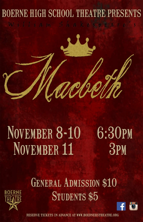 Macbeth   by Shakespeare  Show Dates: Nov 8-11, 2018  One of the bard's greatest tragedies. A brave Scottish general named Macbeth receives a prophecy from a trio of witches that one day he will become King of Scotland. Consumed by ambition and spurred to action by his wife, Macbeth murders King Duncan and takes the Scottish throne for himself. He is then wracked with guilt and paranoia. Forced to commit more and more murders to protect himself from enmity and suspicion, he soon becomes a tyrannical ruler. The bloodbath and consequent civil war swiftly take Macbeth and Lady Macbeth into the realms of madness and death.