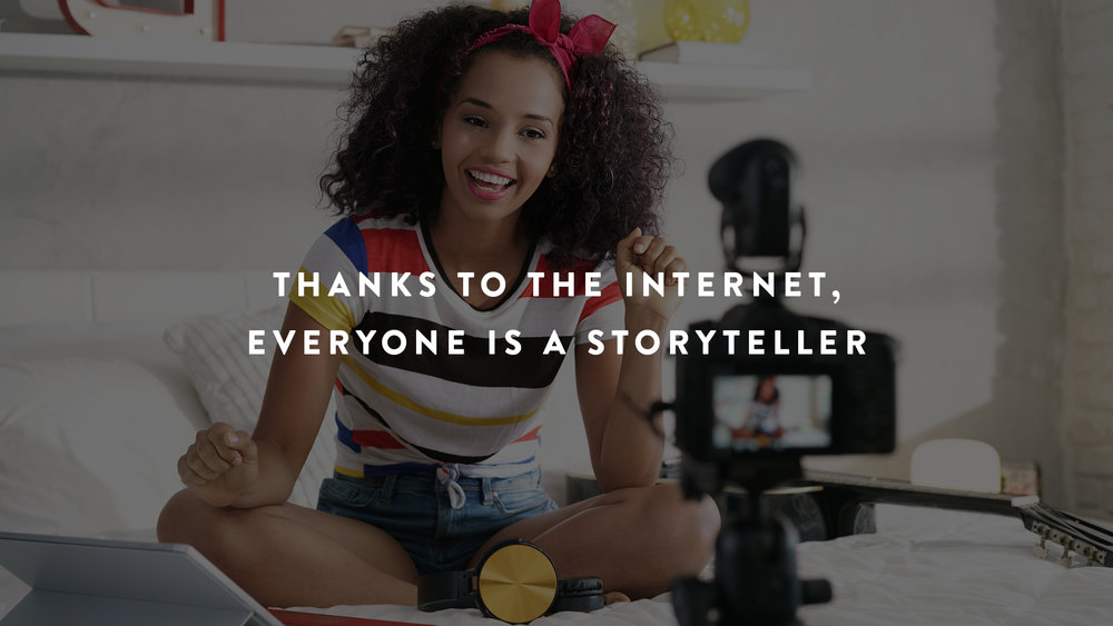 Thanks to the internet, everyone is a storyteller -