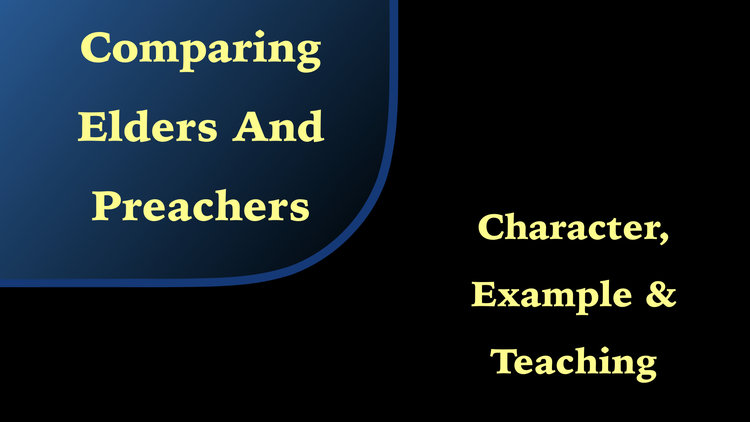 Comparing Elders Preachers Character Example Teaching Mulvane